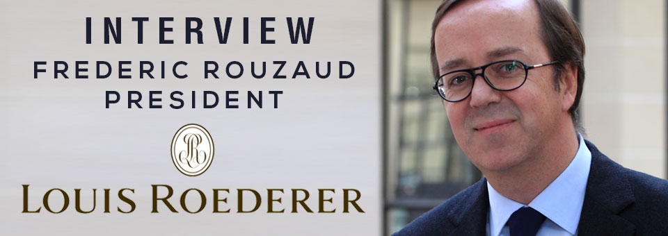 INTERVIEW WITH FRÉDÉRIC ROUZAUD PRESIDENT OF LOUIS ROEDERER