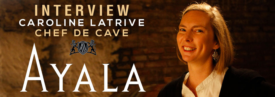 INTERVIEW WITH CAROLINE LATRIVE CHEF DE CAVE OF CHAMPAGNE AYALA