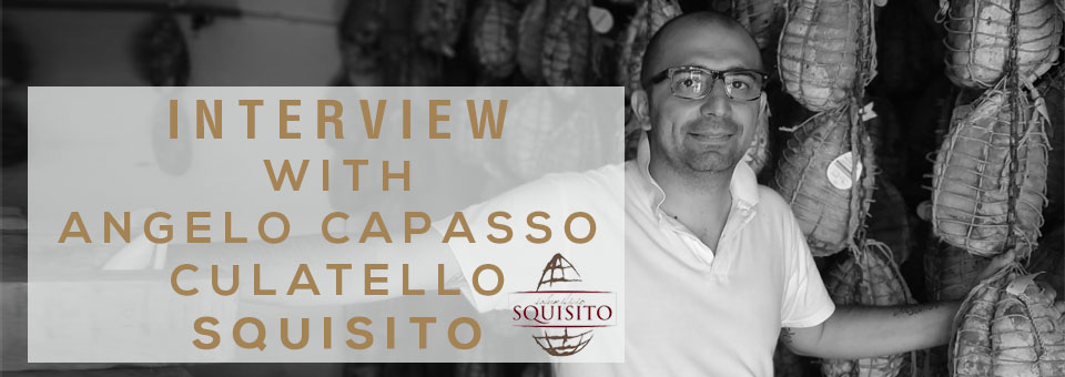 INTERVIEW WITH ANGELO CAPASSO, PRODUCER OF CULATELLO SQUISITO
